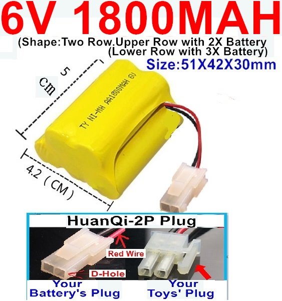 6V 1800MAH Ni-MH Battery)-With HuanQi-2P plug(1X Square hole+ 1X D-Shape Hole.The D-Shape Hole is Red Wire)-(Shape-Upper Row with 2x Inner-Batery,Lower Row with 3x Inner-Battery)-Size-51X42X30mm
