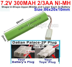 7.2V 300MAH 2/3AA Ni-MH Battery-With Datian Palace-2P Plug(The D-Shape hole is Black wire)-(Shape-U-Shape,Upper,Middle,lower Each 2x battery)-Size-86X20mmx10mm